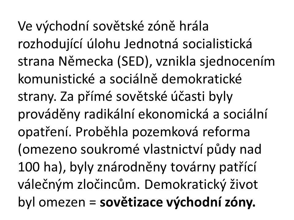 Ve východní sovětské zóně hrála rozhodující úlohu Jednotná socialistická strana Německa (SED), vznikla sjednocením komunistické a sociálně demokratické strany.