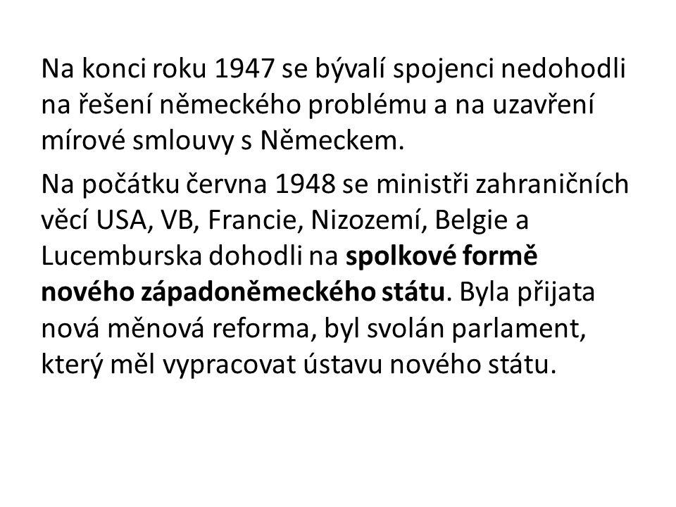 Na konci roku 1947 se bývalí spojenci nedohodli na řešení německého problému a na uzavření mírové smlouvy s Německem.