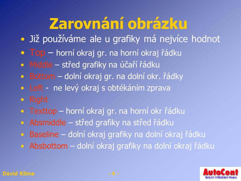 """David Klíma- 3 - Značka Pro vkládání obrázků Jedná se o nepárovou značku Několik parametrů Src=""""obrázek.jpg"""" lowsrc=""""obrázek.jpg"""" – obrázek s malým ro"""
