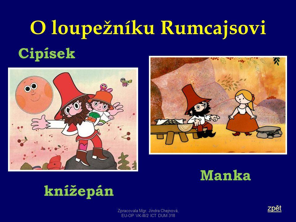 O loupežníku Rumcajsovi zpět Manka Cipísek knížepán Zpracovala Mgr. Jindra Chejnová, EU-OP VK-III/2 ICT DUM 318