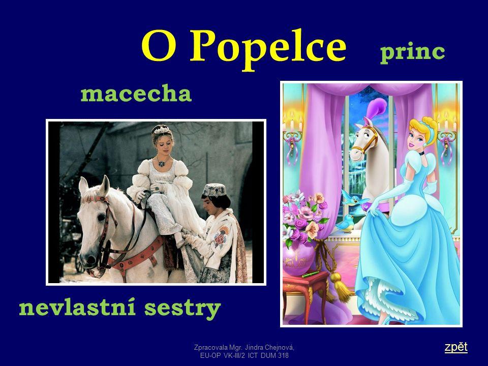 O Popelce zpět princ macecha nevlastní sestry Zpracovala Mgr. Jindra Chejnová, EU-OP VK-III/2 ICT DUM 318