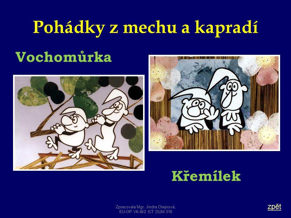 Pohádky z mechu a kapradí zpět Vochomůrka Křemílek Zpracovala Mgr. Jindra Chejnová, EU-OP VK-III/2 ICT DUM 318