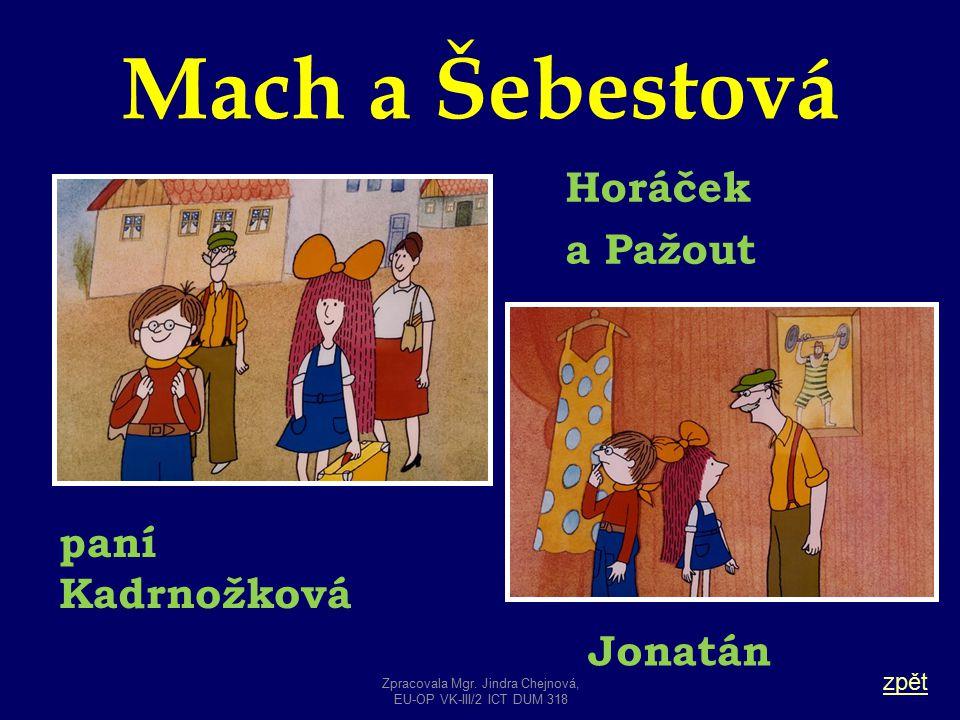 Mach a Šebestová zpět Jonatán Horáček a Pažout paní Kadrnožková Zpracovala Mgr. Jindra Chejnová, EU-OP VK-III/2 ICT DUM 318