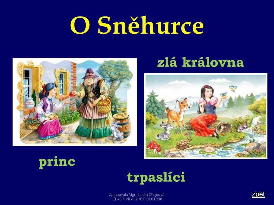 O Sněhurce zpět princ zlá královna trpaslíci Zpracovala Mgr. Jindra Chejnová, EU-OP VK-III/2 ICT DUM 318
