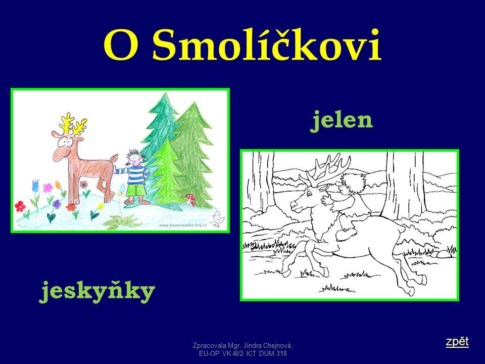 O Smolíčkovi zpět jelen jeskyňky Zpracovala Mgr. Jindra Chejnová, EU-OP VK-III/2 ICT DUM 318