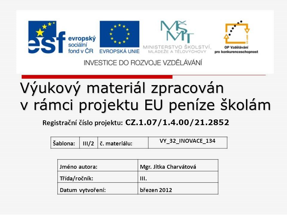Výukový materiál zpracován v rámci projektu EU peníze školám Registrační číslo projektu: CZ.1.07/1.4.00/21.2852 Jméno autora:Mgr. Jitka Charvátová Tří