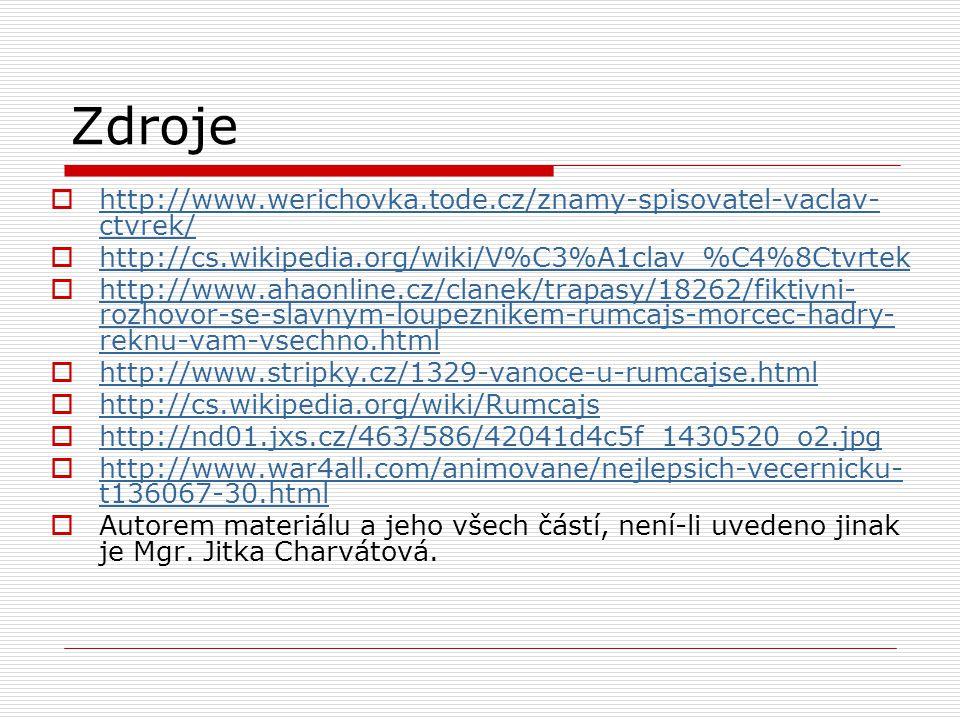 Zdroje  http://www.werichovka.tode.cz/znamy-spisovatel-vaclav- ctvrek/ http://www.werichovka.tode.cz/znamy-spisovatel-vaclav- ctvrek/  http://cs.wik