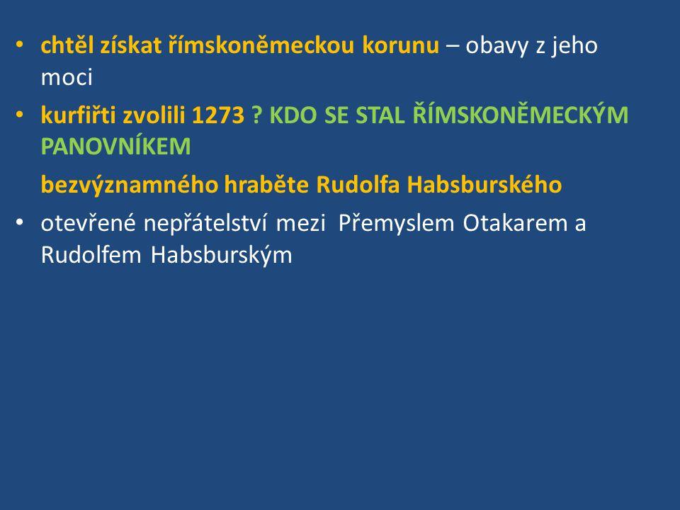 Přemysl odmítl uznat Rudolfa, ten mu za trest odebral rakouská území (od té doby je Habsburkové vlastní) domácí problémy ?KDO SE STAVĚL NA ODPOR se šlechtou – zejména s Vítkovci válečné střetnutí ?KDY, KDE, VÝSLEDEK 26.