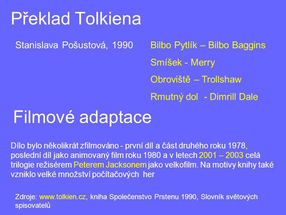 Překlad Tolkiena Stanislava Pošustová, 1990 Dílo bylo několikrát zfilmováno - první díl a část druhého roku 1978, poslední díl jako animovaný film roku 1980 a v letech 2001 – 2003 celá trilogie režisérem Peterem Jacksonem jako velkofilm.