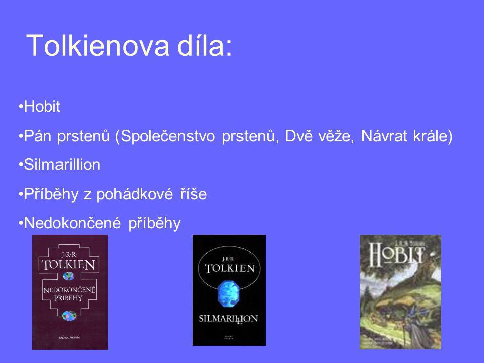 Tolkienova díla: Hobit Pán prstenů (Společenstvo prstenů, Dvě věže, Návrat krále) Silmarillion Příběhy z pohádkové říše Nedokončené příběhy