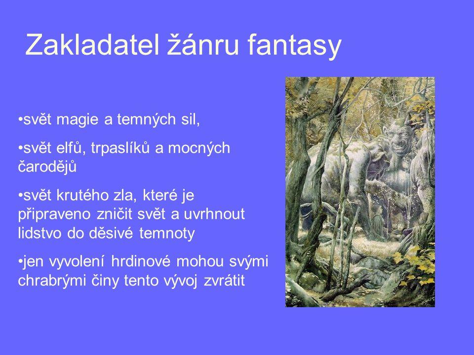 Zakladatel žánru fantasy svět magie a temných sil, svět elfů, trpaslíků a mocných čarodějů svět krutého zla, které je připraveno zničit svět a uvrhnout lidstvo do děsivé temnoty jen vyvolení hrdinové mohou svými chrabrými činy tento vývoj zvrátit