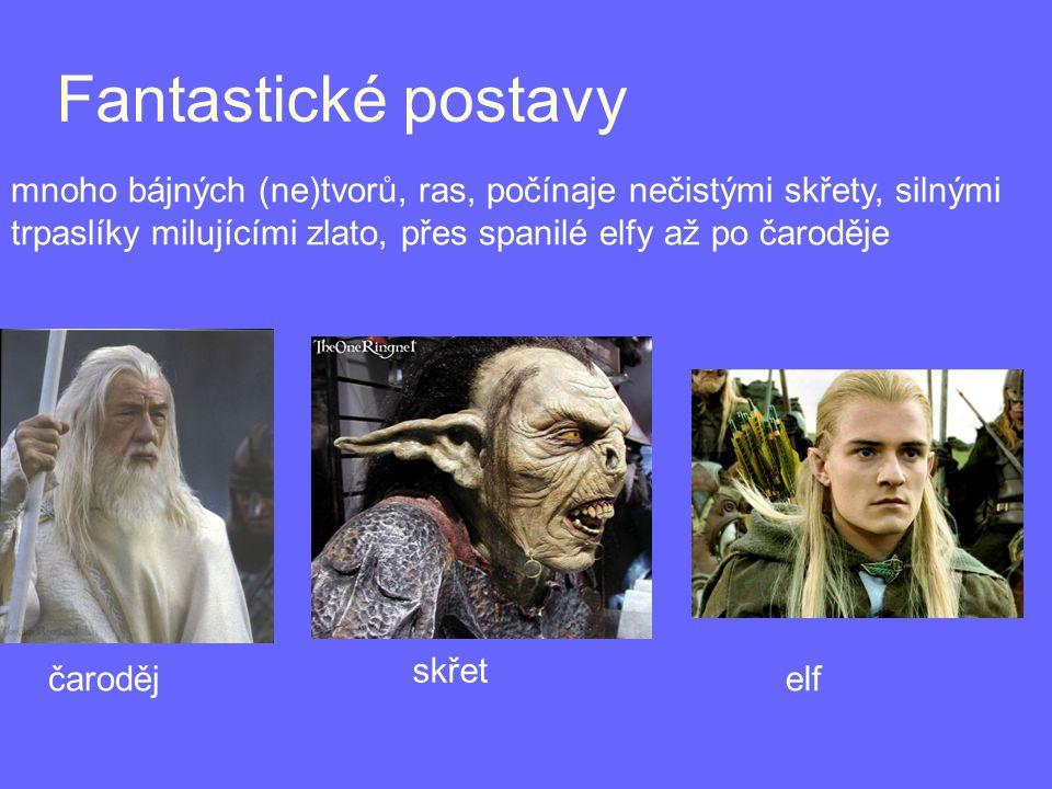 Fantastické postavy mnoho bájných (ne)tvorů, ras, počínaje nečistými skřety, silnými trpaslíky milujícími zlato, přes spanilé elfy až po čaroděje čaroděj skřet elf