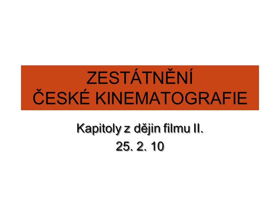 ZESTÁTNĚNÍ ČESKÉ KINEMATOGRAFIE Kapitoly z dějin filmu II.