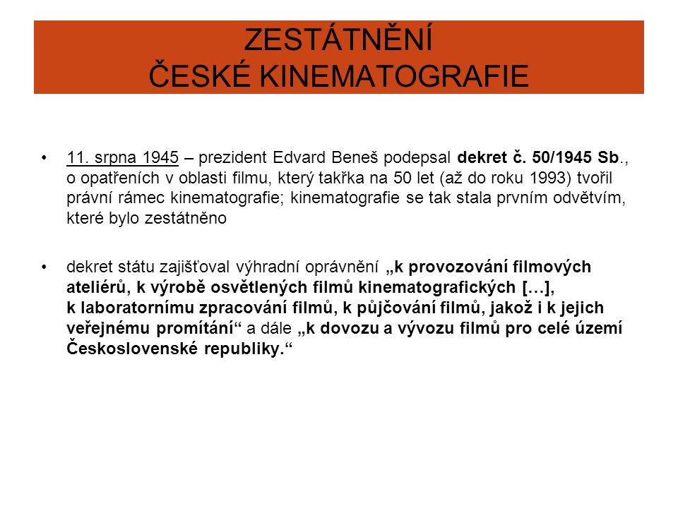 ZESTÁTNĚNÍ ČESKÉ KINEMATOGRAFIE 11.srpna 1945 – prezident Edvard Beneš podepsal dekret č.