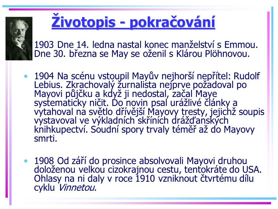 Životopis - pokračování 1903 Dne 14. ledna nastal konec manželství s Emmou. Dne 30. března se May se oženil s Klárou Plöhnovou. 1904 Na scénu vstoupil