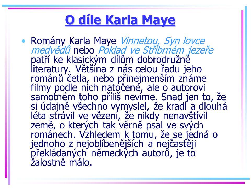 O díle Karla Maye Romány Karla Maye Vinnetou, Syn lovce medvědů nebo Poklad ve Stříbrném jezeře patří ke klasickým dílům dobrodružné literatury. Větši