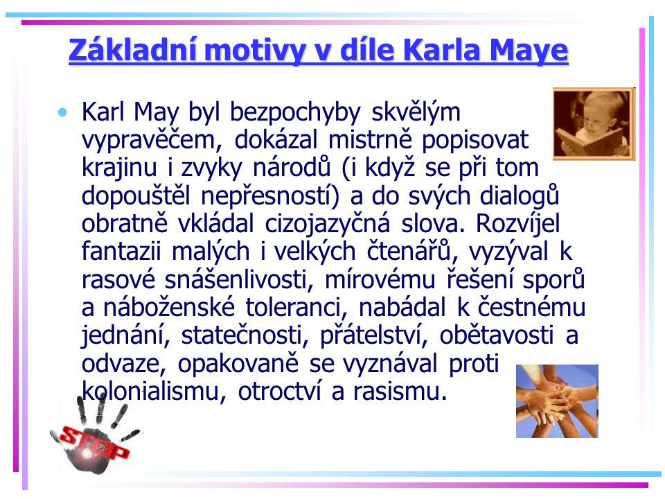 Základní motivy v díle Karla Maye Karl May byl bezpochyby skvělým vypravěčem, dokázal mistrně popisovat krajinu i zvyky národů (i když se při tom dopo