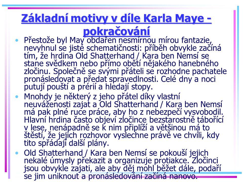Základní motivy v díle Karla Maye - pokračování Přestože byl May obdařen nesmírnou mírou fantazie, nevyhnul se jisté schematičnosti: příběh obvykle za