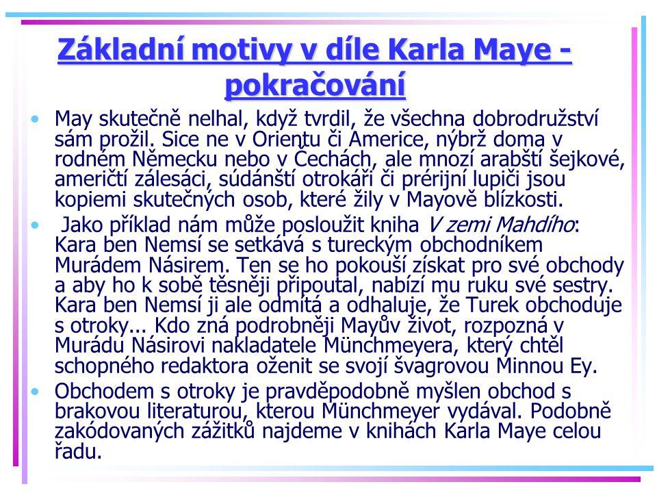 Základní motivy v díle Karla Maye - pokračování May skutečně nelhal, když tvrdil, že všechna dobrodružství sám prožil. Sice ne v Orientu či Americe, n