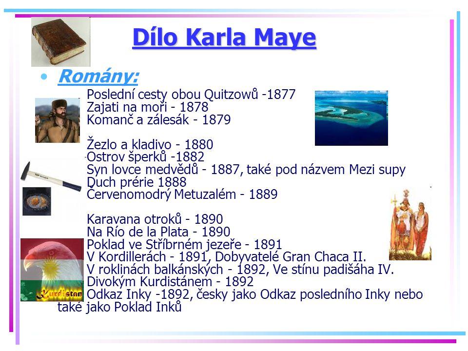 Dílo Karla Maye Romány: Poslední cesty obou Quitzowů -1877 Zajati na moři - 1878 Komanč a zálesák - 1879 Žezlo a kladivo - 1880 Ostrov šperků -1882 Sy