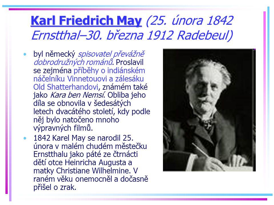 Karl Friedrich May Karl Friedrich May (25. února 1842 Ernstthal–30. března 1912 Radebeul) byl německý spisovatel převážně dobrodružných románů. Prosla