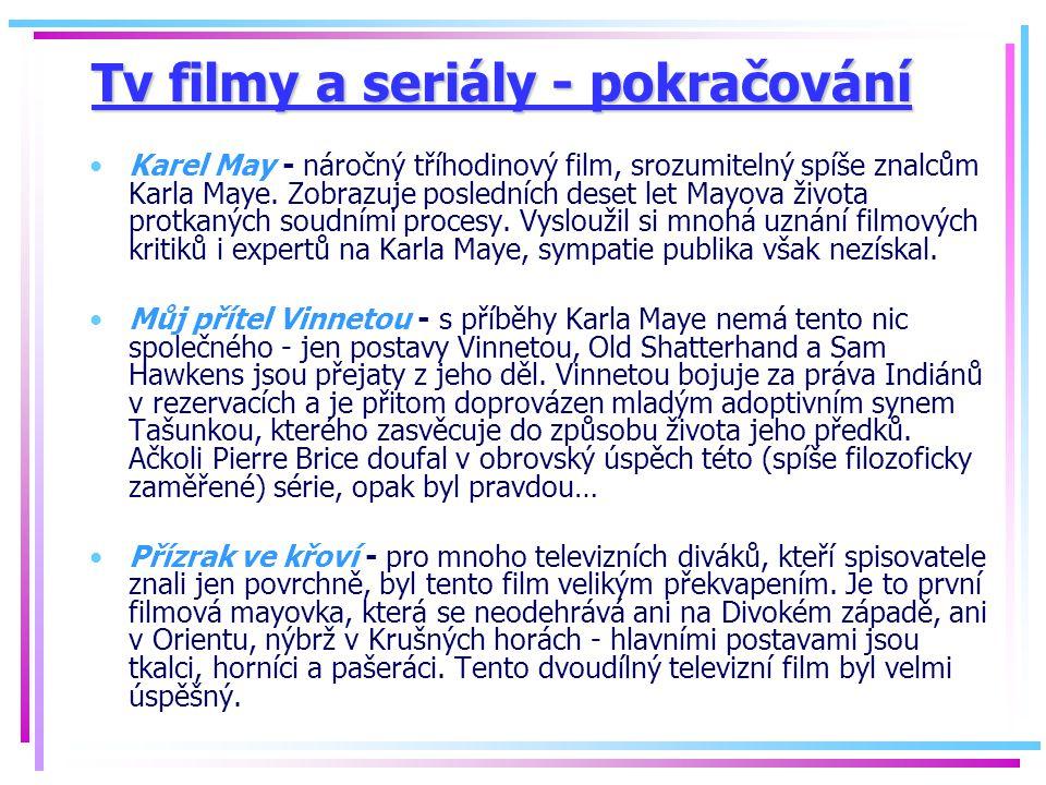 Tv filmy a seriály - pokračování Karel May - náročný tříhodinový film, srozumitelný spíše znalcům Karla Maye. Zobrazuje posledních deset let Mayova ži
