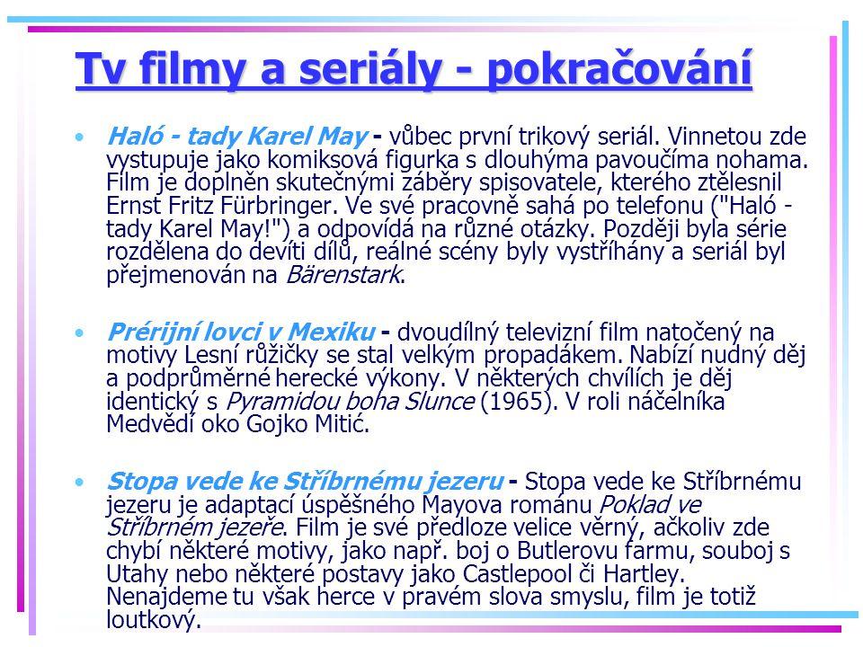 Tv filmy a seriály - pokračování Haló - tady Karel May - vůbec první trikový seriál. Vinnetou zde vystupuje jako komiksová figurka s dlouhýma pavoučím