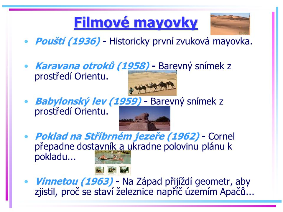 Filmové mayovky Pouští (1936) - Historicky první zvuková mayovka. Karavana otroků (1958) - Barevný snímek z prostředí Orientu. Babylonský lev (1959) -