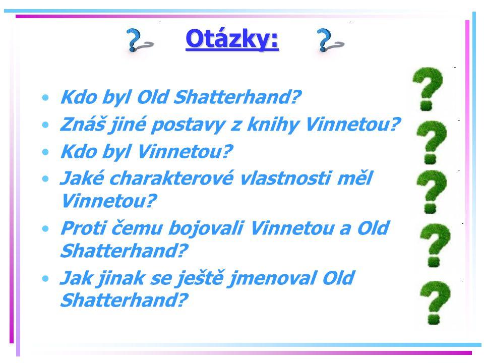 Otázky: Kdo byl Old Shatterhand? Znáš jiné postavy z knihy Vinnetou? Kdo byl Vinnetou? Jaké charakterové vlastnosti měl Vinnetou? Proti čemu bojovali