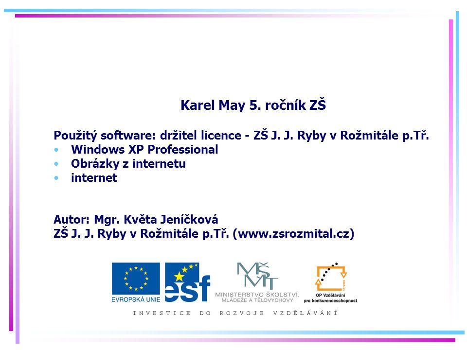 Karel May 5. ročník ZŠ Použitý software: držitel licence - ZŠ J. J. Ryby v Rožmitále p.Tř. Windows XP Professional Obrázky z internetu internet Autor: