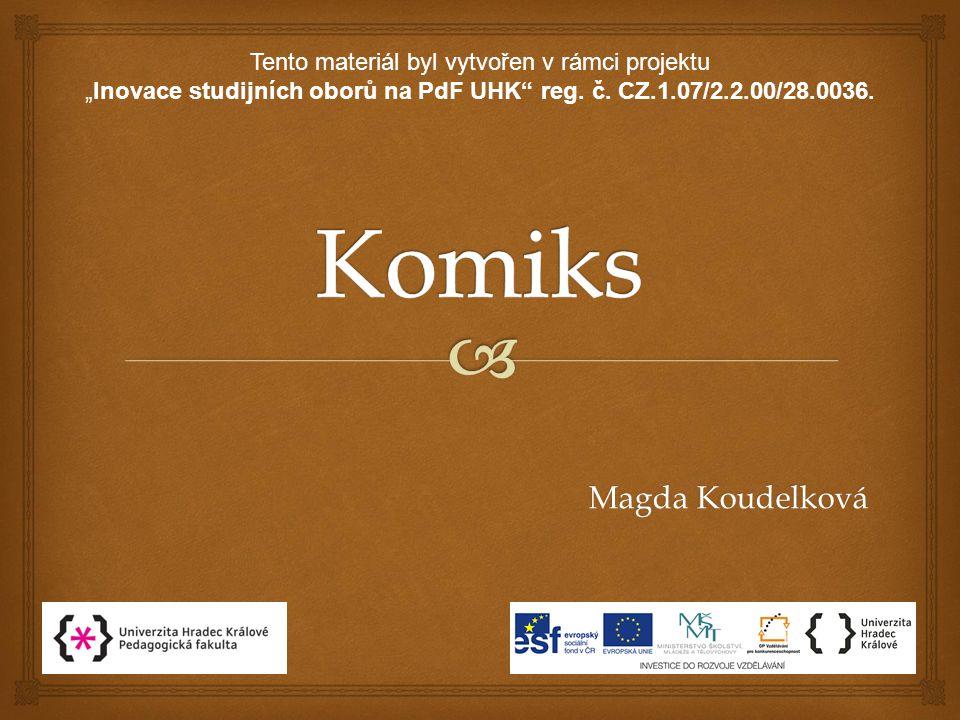 """Magda Koudelková Tento materiál byl vytvořen v rámci projektu """"Inovace studijních oborů na PdF UHK"""" reg. č. CZ.1.07/2.2.00/28.0036."""