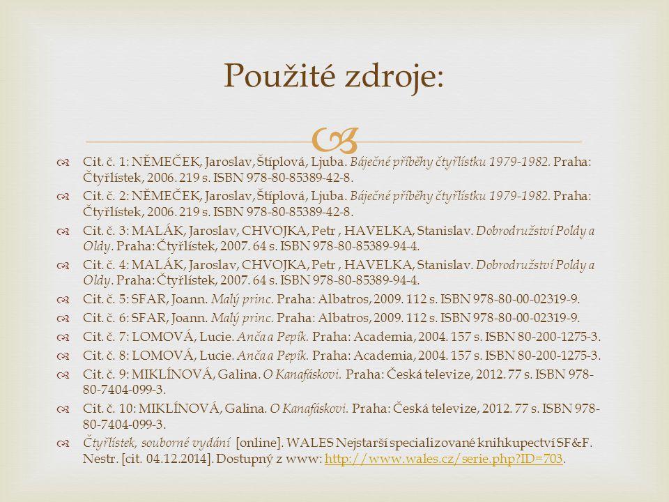   Cit. č. 1: NĚMEČEK, Jaroslav, Štíplová, Ljuba. Báječné příběhy čtyřlístku 1979-1982. Praha: Čtyřlístek, 2006. 219 s. ISBN 978-80-85389-42-8.  Cit