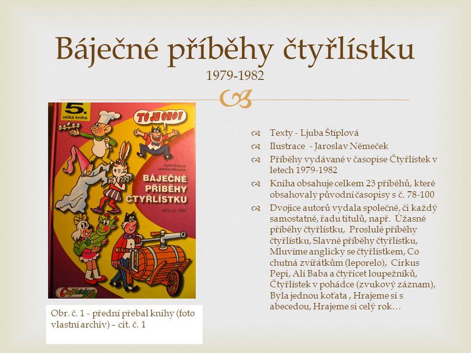  Báječné příběhy čtyřlístku 1979-1982  Texty - Ljuba Štíplová  Ilustrace - Jaroslav Němeček  Příběhy vydávané v časopise Čtyřlístek v letech 1979-