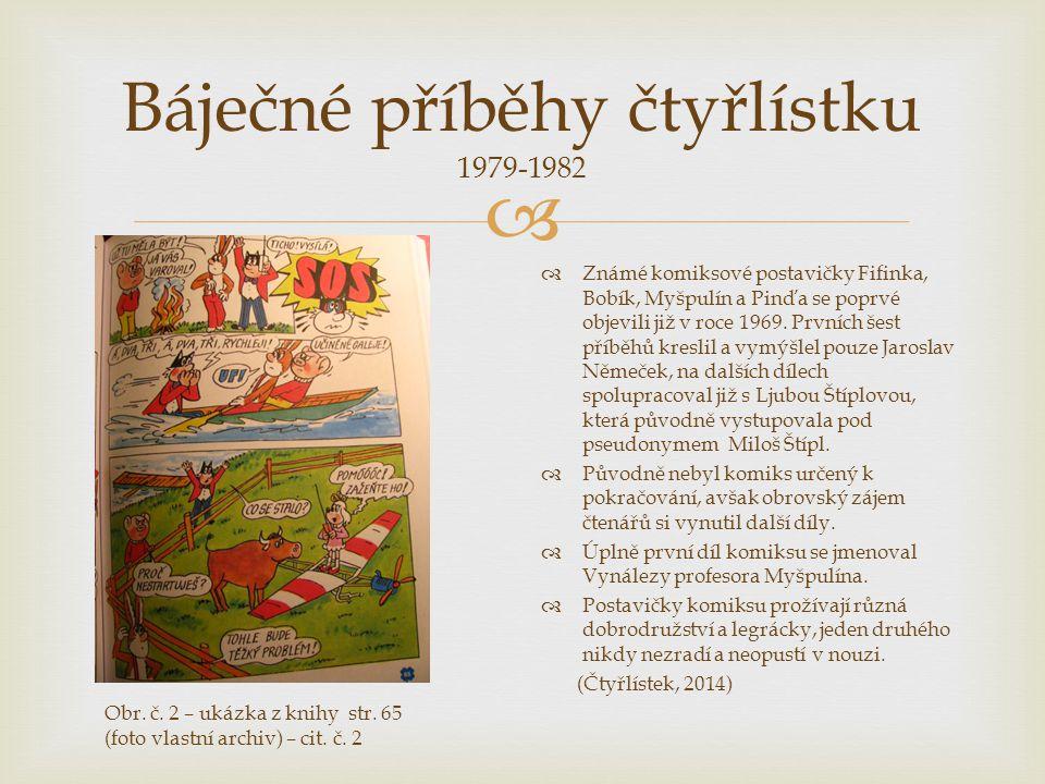  Báječné příběhy čtyřlístku 1979-1982  Známé komiksové postavičky Fifinka, Bobík, Myšpulín a Pinďa se poprvé objevili již v roce 1969. Prvních šest