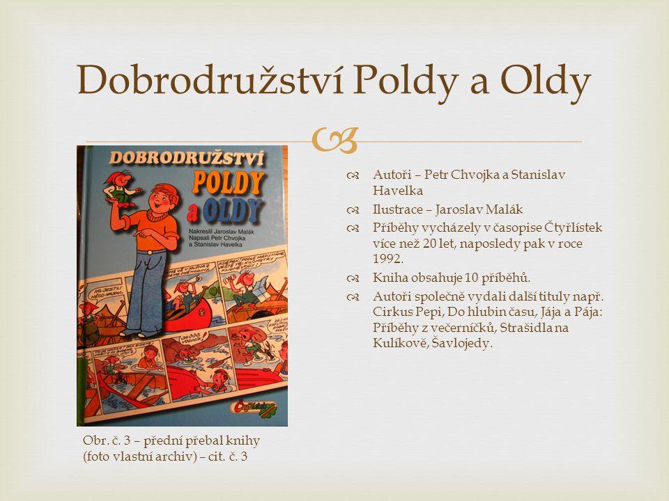  Dobrodružství Poldy a Oldy  Dobrodružství skřítka Leopolda (neboli Polda) a jeho lidského kamaráda Oldy.
