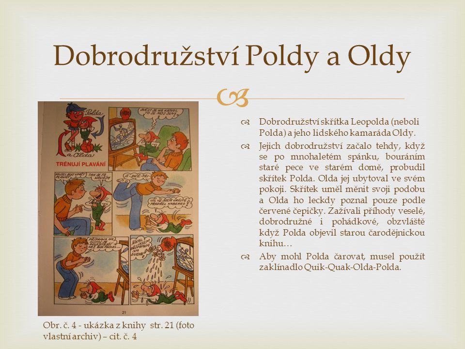  Dobrodružství Poldy a Oldy  Dobrodružství skřítka Leopolda (neboli Polda) a jeho lidského kamaráda Oldy.  Jejich dobrodružství začalo tehdy, když