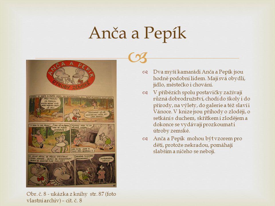  Anča a Pepík  Dva myší kamarádi Anča a Pepík jsou hodně podobní lidem. Mají svá obydlí, jídlo, městečko i chování.  V příbězích spolu postavičky z