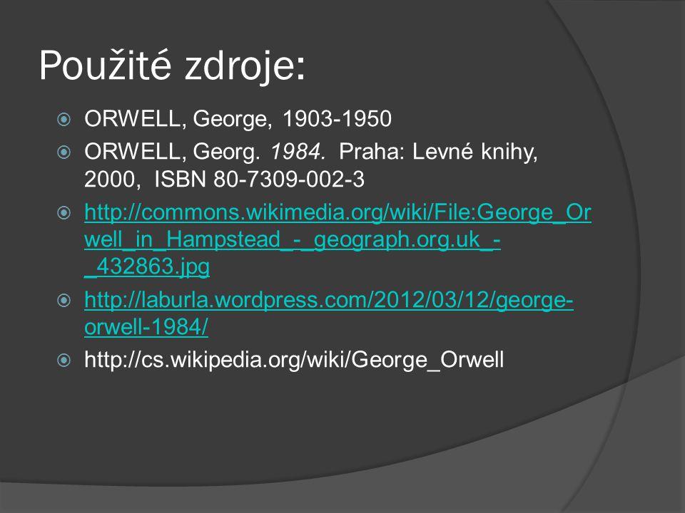 Použité zdroje:  ORWELL, George, 1903-1950  ORWELL, Georg.