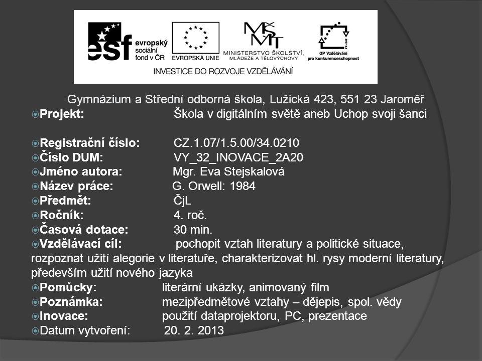 Gymnázium a Střední odborná škola, Lužická 423, 551 23 Jaroměř  Projekt: Škola v digitálním světě aneb Uchop svoji šanci  Registrační číslo: CZ.1.07/1.5.00/34.0210  Číslo DUM: VY_32_INOVACE_2A20  Jméno autora: Mgr.