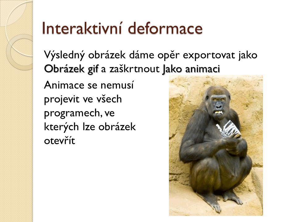 Interaktivní deformace Obrázek gifJako animaci Výsledný obrázek dáme opěr exportovat jako Obrázek gif a zaškrtnout Jako animaci Animace se nemusí proj