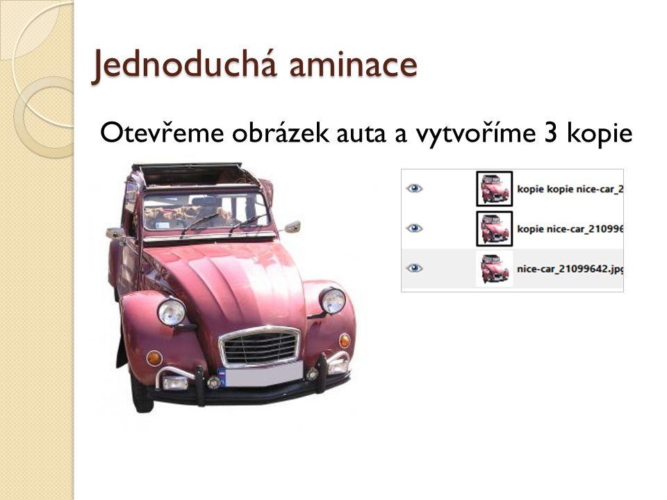 Jednoduchá aminace Otevřeme obrázek auta a vytvoříme 3 kopie