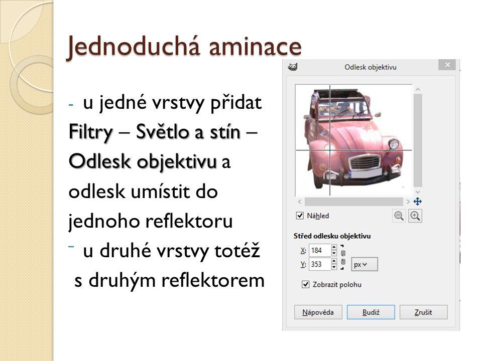 Jednoduchá aminace - u jedné vrstvy přidat FiltrySvětlo a stín Filtry – Světlo a stín – Odlesk objektivu Odlesk objektivu a odlesk umístit do jednoho