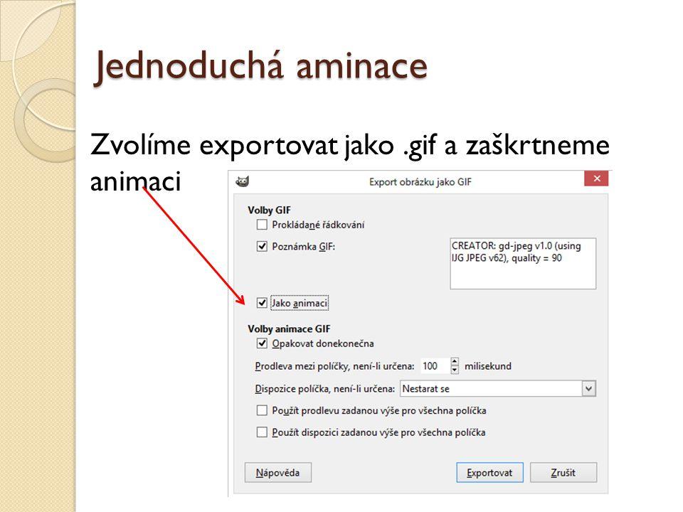 Jednoduchá aminace Zvolíme exportovat jako.gif a zaškrtneme animaci