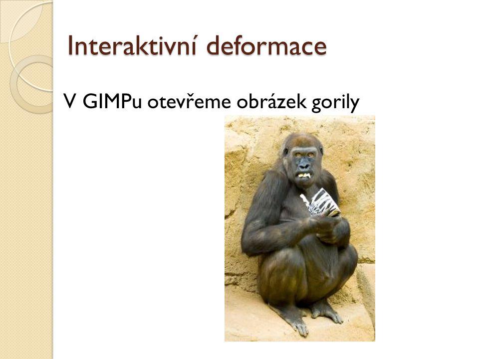 Interaktivní deformace V GIMPu otevřeme obrázek gorily