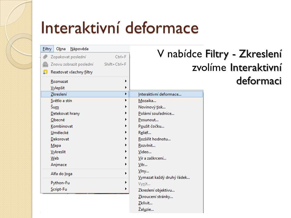 Interaktivní deformace Filtry - Zkreslení Interaktivní deformaci V nabídce Filtry - Zkreslení zvolíme Interaktivní deformaci