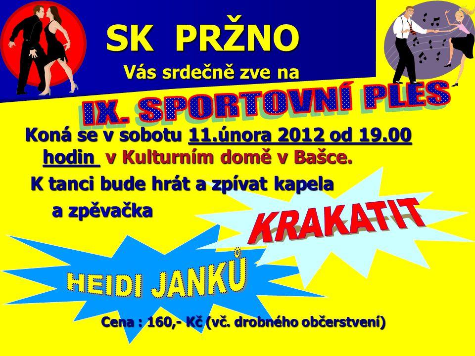 SK PRŽNO Vás srdečně zve na Vás srdečně zve na Koná se v sobotu 11.února 2012 od 19.00 hodin v Kulturním domě v Bašce. K tanci bude hrát a zpívat kape