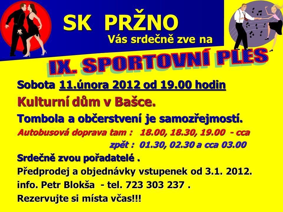 SK PRŽNO Vás srdečně zve na Vás srdečně zve na Sobota 11.února 2012 od 19.00 hodin Kulturní dům v Bašce. Tombola a občerstvení je samozřejmostí. Autob