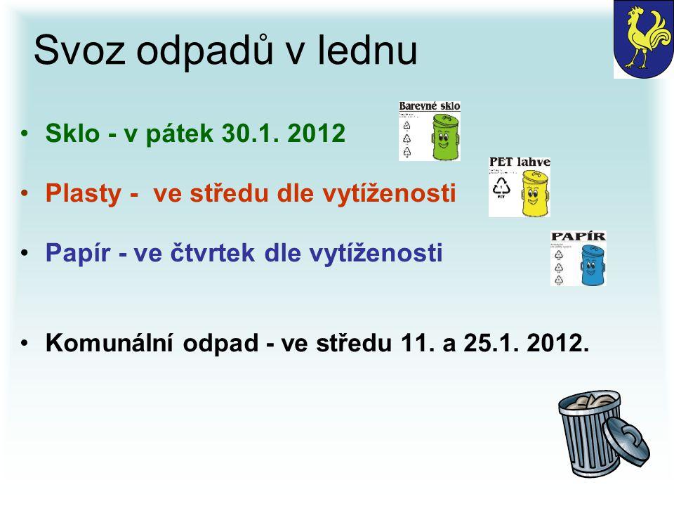 Svoz odpadů v lednu Sklo - v pátek 30.1. 2012 Plasty - ve středu dle vytíženosti Papír - ve čtvrtek dle vytíženosti Komunální odpad - ve středu 11. a
