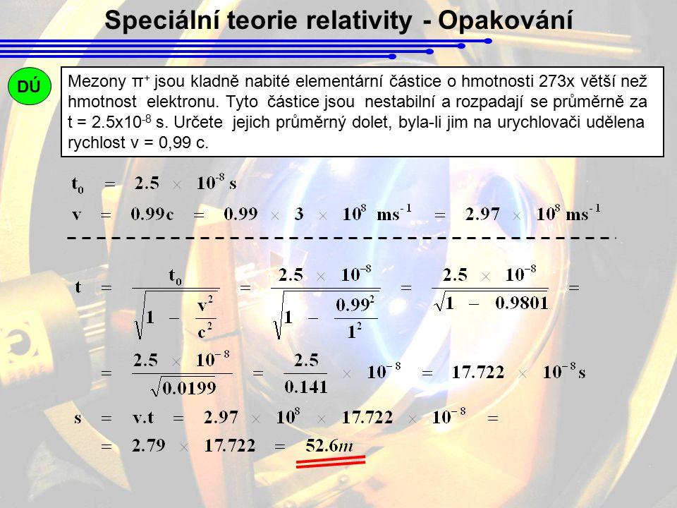 Speciální teorie relativity - Opakování Mezony π + jsou kladně nabité elementární částice o hmotnosti 273x větší než hmotnost elektronu. Tyto částice