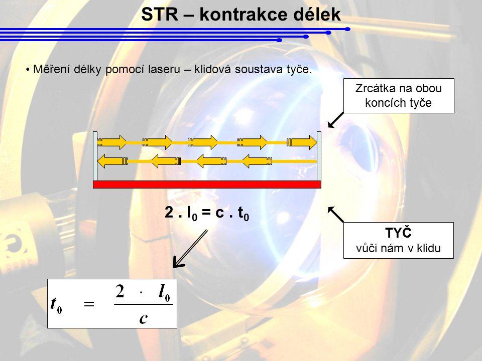 STR – kontrakce délek Měření délky pomocí laseru – klidová soustava tyče. TYČ vůči nám v klidu Zrcátka na obou koncích tyče 2. l 0 = c. t 0